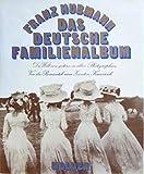 Das Deutsche Familienalbum. Die Welt von gestern in alten Photographien. Von der Romantik zum zweiten Kaiserreich - Franz. Hubmann