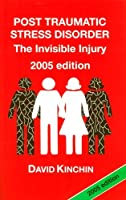 Post Traumatic Stress Disorder: The Invisible Injury by David Kinchin(2004-10)