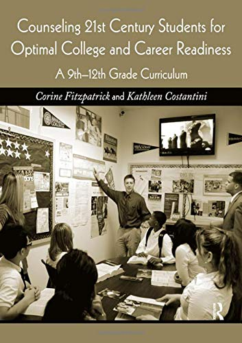 Download Counseling 21st Century Students for Optimal College and Career Readiness: A 9th-12th Grade Curriculum 0415876125