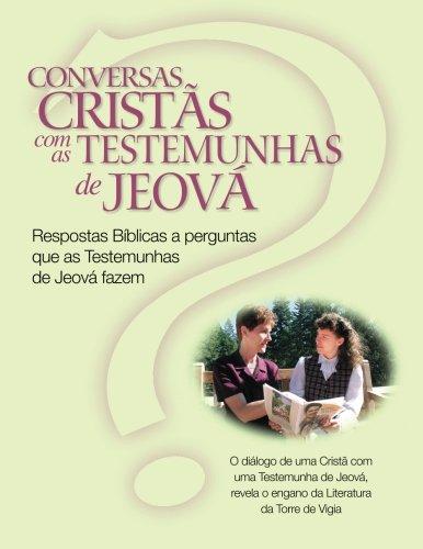 Conversas Cristãs com as Testemunhas de Jeová: Respostas Bíblicas a perguntas que as Testemunhas de Jeová fazem (Christian Conversations with JWs Portuguese Edition)