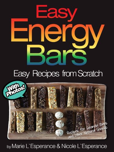 Easy Energy Bars: 45 Recipes for Granola Bars and Other Natural Snacks (Easy Recipes from Scratch Bo