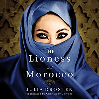 The Lioness of Morocco                   By:                                                                                                                                 Julia Drosten,                                                                                        Christiane Galvani - translation                               Narrated by:                                                                                                                                 Henrietta Meire                      Length: 12 hrs and 54 mins     9 ratings     Overall 4.2