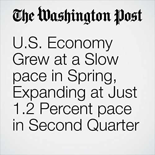 U.S. Economy Grew at a Slow Pace in Spring, Expanding at Just 1.2 Percent Pace in Second Quarter audiobook cover art