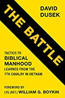 The Battle: Tactics for Biblical Manhood Learned from the 7th Cavalry in Vietnam