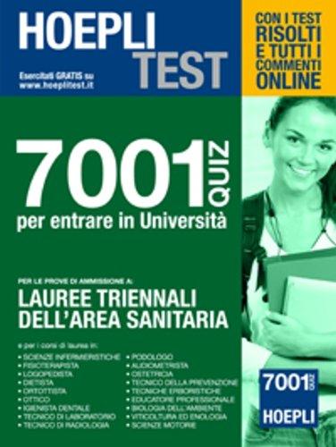 Hoepli test. 7001 quiz per entrare in università. Per le prove di ammissione a: lauree triennali dell'area sanitaria