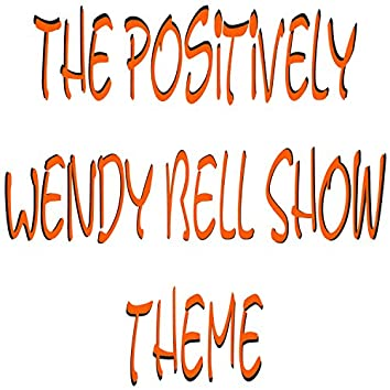 The Positively Wendy Bell Show Theme