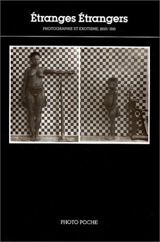 ETRANGES ETRANGERS. Photographie et exotisme, 1850-1910
