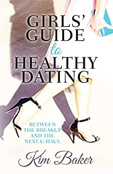 [Kim Baker]のGirls' Guide to Healthy Dating: Between the Breakup and the Next U-Haul (English Edition)