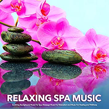 Relaxing Spa Music: Soothing Background Music For Spa, Massage Music For Relaxation and Music For Healing and Wellness