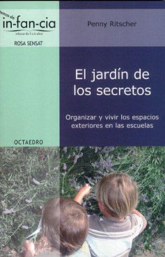 El jardín de los secretos: Organizar y vivir los espacios exteriores en las escuelas: 18 (Temas de Infancia)