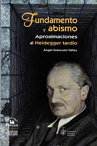 Fundamento y abismo. Aproximaciones al Heidegger tardío.