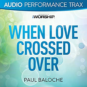 When Love Crossed Over [Audio Performance Trax]