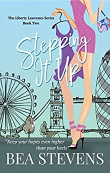 Stepping It Up (The Liberty Lawrence Series Book 2) by [Bea Stevens]