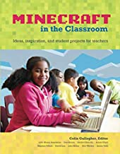 An Educator's Guide to Using Minecraft® in the Classroom: Ideas, inspiration, and student projects for teachers