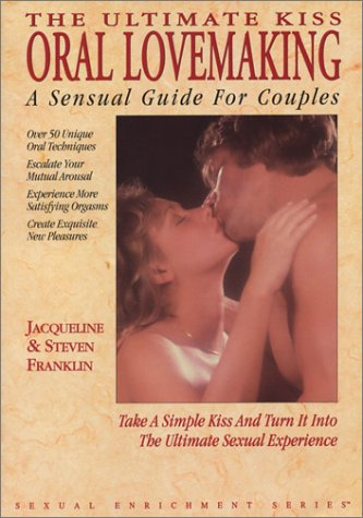 The Ultimate Kiss: Oral Lovemaking, A Sensual Guide for Couples (Sexual Enrichment Series)
