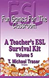 ESL - Fun Games for the Classroom Volume 5: A Teacher's ESL Survival Kit
