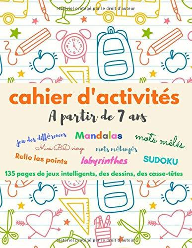 CAHIER D'ACTIVITES A partir de 7 ans: 120 pages de jeux intelligents, coloriages et dessins |...