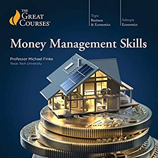 Money Management Skills                   By:                                                                                                                                 Michael Finke,                                                                                        The Great Courses                               Narrated by:                                                                                                                                 Michael Finke                      Length: 6 hrs and 9 mins     2,510 ratings     Overall 4.4