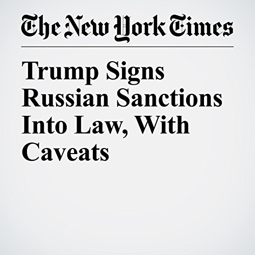 Trump Signs Russian Sanctions Into Law, With Caveats copertina