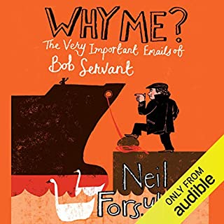 Why Me? The Very Important Emails of Bob Servant                   By:                                                                                                                                 Neil Forsyth                               Narrated by:                                                                                                                                 Cameron Stewart                      Length: 5 hrs and 2 mins     17 ratings     Overall 4.1