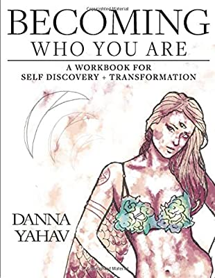 Becoming Who You Are: A Workbook For Self Discovery + Transformation