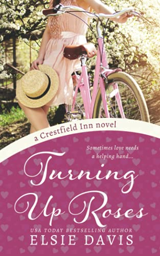 Turning Up Roses: A Sweet, Wholesome, and Fun Romance (A Crestfield Inn novel)