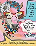 Drawing Pad Blank Pages: A Special Sketchbook Just for You From Mooo-oi'! Fun Creative Cow! Blank Drawing Pad, Blank Sketchbook: Creative Fun, Drawing ... Pages Stay Creative! Keep Creating!, Band 2)