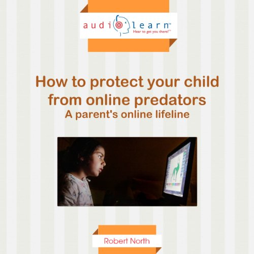 How to Protect Your Child from Online Predators  By  cover art