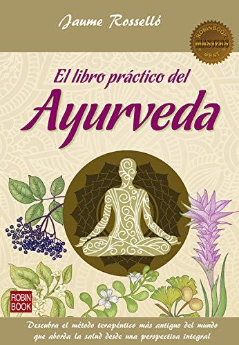 El libro práctico del Ayurveda: Descubra el método terapéutico más antiguo del mundo que aborda