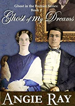 Ghost of My Dreams (Ghost in the Portrait Series Book 2) by [Angie Ray]