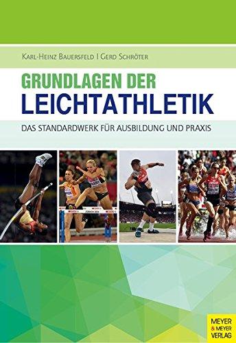 Grundlagen der Leichtathletik: Das Standardwerk für Ausbildung und Praxis