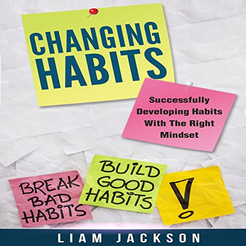 Changing Habits     Successfully Developing Habits with the Right Mindset              By:                                                                                                                                 Liam Jackson                               Narrated by:                                                                                                                                 Matthew Raftis                      Length: 1 hr and 10 mins     Not rated yet     Overall 0.0