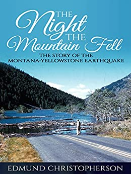 The Night the Mountain Fell: The Story of the Montana-Yellowstone Earthquake by [Edmund Christopherson]