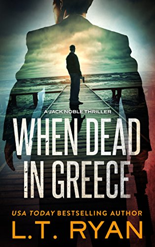 When Dead in Greece (Jack Noble Thriller Book 5) by [L.T. Ryan]