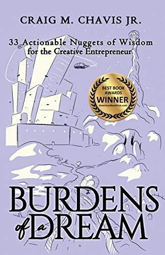 Burdens of a Dream: 33 Actionable Nuggets of Wisdom for the Creative Entrepreneur