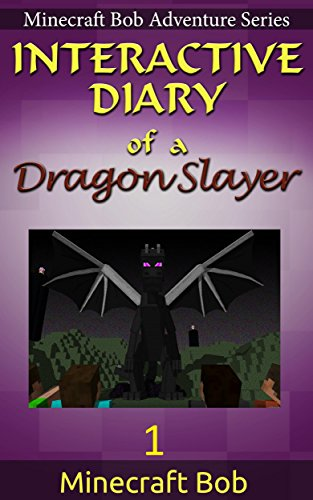 MINECRAFT: Interactive Diary of a Dragon Slayer (Minecraft Bob Adventure Series, INTERACTIVE) (English Edition)
