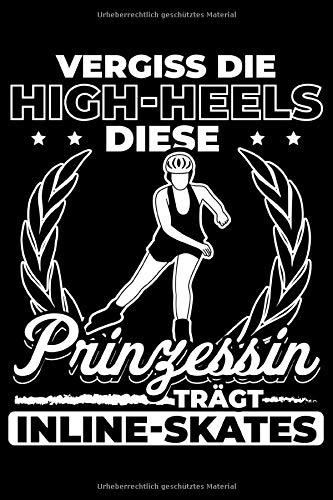 Vergiss Die High-Heels Diese Prinzessin Trägt Inline-Skates: Liniertes Notizbuch Din-A5 Heft für Notizen