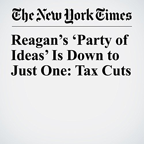 Reagan's 'Party of Ideas' Is Down to Just One: Tax Cuts audiobook cover art