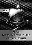 Apple : Pourquoi votre iPhone n'est pas Sécurisé (French Edition)