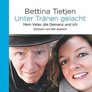 Unter Tränen gelacht     Mein Vater, die Demenz und ich              Autor:                                                                                                                                 Bettina Tietjen                               Sprecher:                                                                                                                                 Bettina Tietjen                      Spieldauer: 9 Std. und 10 Min.     170 Bewertungen     Gesamt 4,7