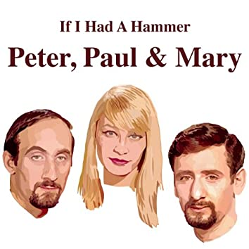 Peter, Paul And Mary - If I Had A Hammer