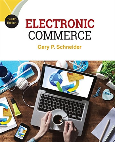 Compare Textbook Prices for Electronic Commerce 12 Edition ISBN 9781305867819 by Schneider, Gary