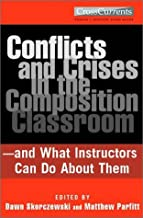 Conflicts and Crises in the Composition Classroom: and What Instructors Can Do About Them