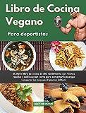 Libro de Cocina Vegano para deportistas I Vegan Cookbook For Athletes (Spanish Edition): El último libro de cocina de alto rendimiento con recetas ... los músculos I Vegan Cookbook For Athletes