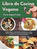 Libro de Cocina Vegano para deportistas I Vegan Cookbook For Athletes (Spanish Edition): El último libro de cocina de alto rendimiento con recetas rápidas y deliciosas sin carne para aumentar la energía y mejorar los músculos I Vegan Cookbook For Athletes