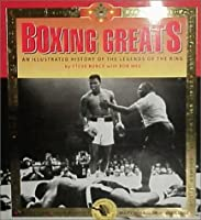 Boxing Greats: An Illustrated History of the Legends of the Ring 0762404027 Book Cover