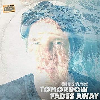 Tomorrow Fades Away