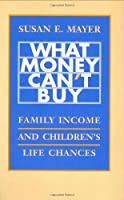 What Money Can't Buy: Family Income and Children's Life Chances