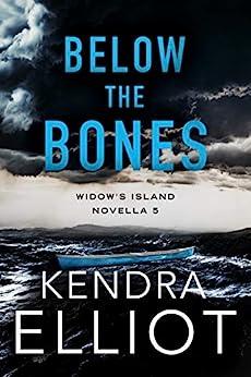 Below the Bones (Widow's Island Novella Book 5) by [Kendra Elliot]