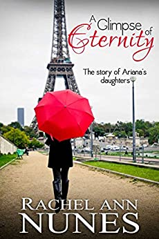 A Glimpse of Eternity: The Story of Ariana's Daughters by [Rachel Ann Nunes]